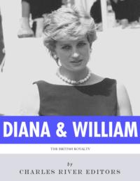 The Lives of Diana, Princess of Wales and Prince William, Duke of Cambridge【電子書籍】[ Charles River Editors ]