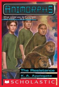 The Resistance (Animorphs #47)【電子書籍】[ K. A. Applegate ]