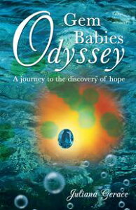 Gem Babies OdysseyA Journey to the Discovery of Hope【電子書籍】[ Juliand Gerace ]