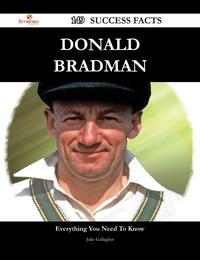 Donald Bradman 149 Success Facts - Everything you need to know about Donald Bradman【電子書籍】[ Julie Gallagher ]