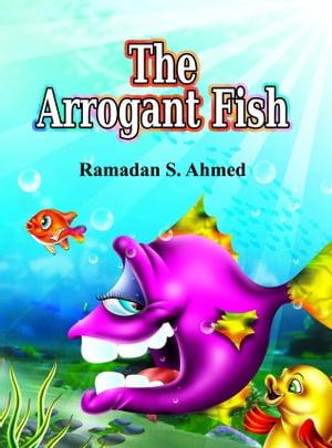 The Arrogant Fish【電子書籍】[ Ramadan Ahmed ]