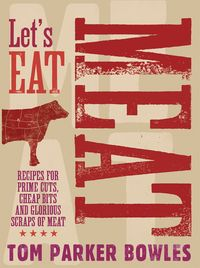 Let's Eat MeatRecipes for prime cuts, cheap bits and glorious scraps of meat【電子書籍】[ Tom Parker Bowles ]