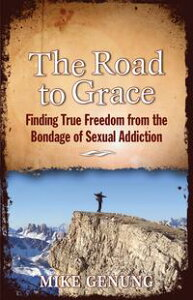 The Road to GraceFinding True Freedom from the Bondage of Sexual Addiction【電子書籍】[ Mike Genung ]