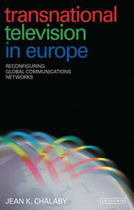 Transnational Television in EuropeReconfiguring Global Communications Networks【電子書籍】[ Jean K. Chalaby ]