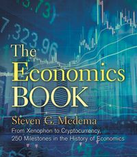 The Economics BookFrom Xenophon to Cryptocurrency, 250 Milestones in the History of Economics【電子書籍】[ Steven G. Medema ]