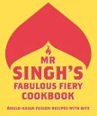 Mr Singh's Fabulous Fiery CookbookAnglo-Asian fusion recipes with bite【電子書籍】[ Mr. Singh's ]