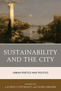 Sustainability and the CityUrban Poetics and Politics【電子書籍】[ Anirban Adhya ]