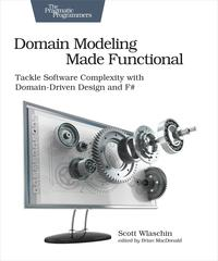 Domain Modeling Made FunctionalTackle Software Complexity with Domain-Driven Design and F#【電子書籍】[ Scott Wlaschin ]