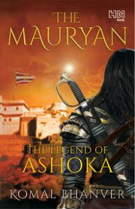 The MauryanThe Legend of Ashoka【電子書籍】[ Komal Bhanver ]