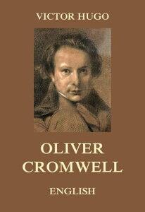 Oliver Cromwell【電子書籍】[ Victor Hugo ]