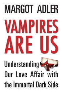 Vampires Are UsUnderstanding Our Love Affair with the Immortal Dark Side【電子書籍】[ Margot Adler ]