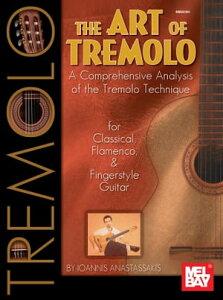 The Art of TremoloA Comprehensive Analysis of the Tremolo Technique【電子書籍】[ Ioannis Anastassakis ]
