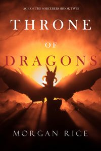 Throne of Dragons (Age of the SorcerersーBook Two)【電子書籍】[ Morgan Rice ]