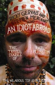 An Idiot AbroadThe Travel Diaries of Karl Pilkington【電子書籍】[ Karl Pilkington ]