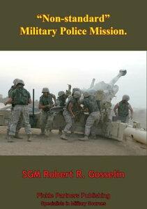 """Non-Standard"" Military Police Mission【電子書籍】[ SGM Robert R. Gosselin ]"
