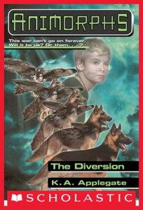 The Diversion (Animorphs #49)【電子書籍】[ K. A. Applegate ]