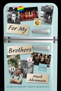 For My Brothers: A Memoir【電子書籍】[ Mark Abramson ]