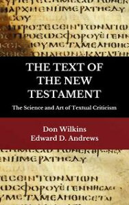 THE TEXT OF THE NEW TESTAMENTThe Science and Art of Textual Criticism【電子書籍】[ Edward D. Andrews ]