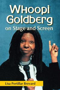 Whoopi Goldberg on Stage and Screen【電子書籍】[ Lisa Pertillar Brevard ]