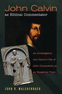"John Calvin as Biblical CommentatorAn Investigation into Calvin's Use of John Chrysostom as an Exegetical Tutor【電子書籍】[ John R. ""Jack"" Walchenbach ]"
