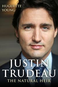 Justin TrudeauThe Natural Heir【電子書籍】[ Huguette Young ]