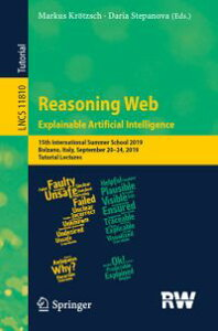 Reasoning Web. Explainable Artificial Intelligence15th International Summer School 2019, Bolzano, Italy, September 20?24, 2019, Tutorial Lectures【電子書籍】