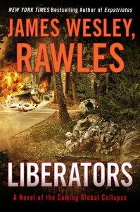 LiberatorsA Novel of the Coming Global Collapse【電子書籍】[ James Wesley, Rawles ]