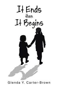 It Ends Then It Begins【電子書籍】[ Glenda Y. Carter-Brown ]