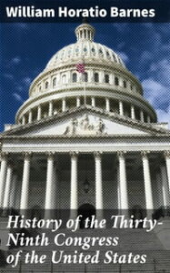 History of the Thirty-Ninth Congress of the United States【電子書籍】[ William Horatio Barnes ]
