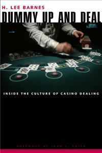 Dummy Up And DealInside The Culture Of Casino Dealing【電子書籍】[ H. Lee Barnes ]