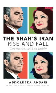 The Shah's Iran - Rise and FallConversations with an Insider【電子書籍】[ Abdolreza Ansari ]