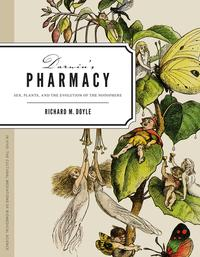 Darwin's PharmacySex, Plants, and the Evolution of the Noosphere【電子書籍】[ Richard M. Doyle ]