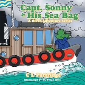 Captain Sonny and His Sea BagA River Adventure Series【電子書籍】[ C L Partridge ]