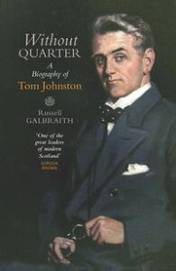 Without QuarterA Biography of Tom Johnston【電子書籍】[ Russell Galbraith ]