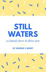 STILL WATERSA Comedy Farce in Three Acts【電子書籍】[ George S Beeby ]