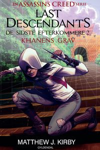 Assassin's Creed - Last Descendants: De sidste efterkommere (2) - Khanens grav【電子書籍】[ Matthew J. Kirby ]