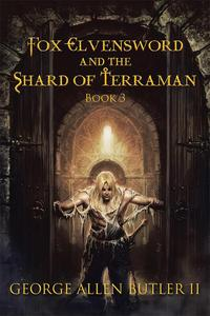 Fox Elvensword and the Shard of TerramanBook 3【電子書籍】[ George Allen Butler II ]
