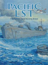 Pacific Lst 791A Gallant Ship and Her Hardworking Coast Guard Crew at the Invasion of Okinawa【電子書籍】[ Stephen C. Stripe ]