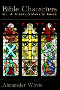 Bible CharactersJoseph and Mary to James【電子書籍】[ Alexander Whyte ]
