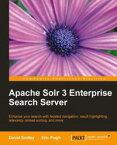 Apache Solr 3 Enterprise Search Server【電子書籍】[ David Smiley ]