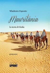Mauritania - La storia di Giulia【電子書籍】[ Wladimiro Esposito ]