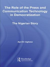 The Role of the Press and Communication Technology in DemocratizationThe Nigerian Story【電子書籍】[ Aje-Ori Anna Agbese ]