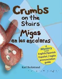 Crumbs on the Stairs - Migas en las escalerasA Mystery!【電子書籍】[ Karl Beckstrand ]