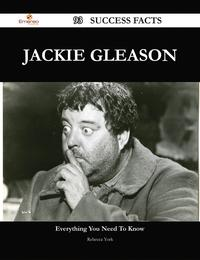 Jackie Gleason 93 Success Facts - Everything you need to know about Jackie Gleason【電子書籍】[ Rebecca York ]