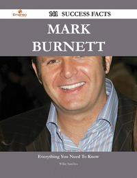 Mark Burnett 141 Success Facts - Everything you need to know about Mark Burnett【電子書籍】[ Willie Sanchez ]