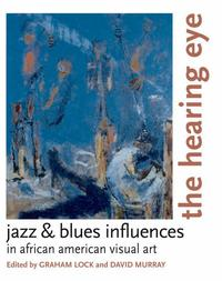 The Hearing EyeJazz & Blues Influences in African American Visual Art【電子書籍】