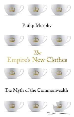 洋書, SOCIAL SCIENCE The Empires New ClothesThe Myth of the Commonwealth Philip Murphy