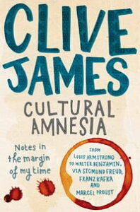 Cultural AmnesiaNotes in the Margin of My Time【電子書籍】[ Clive James ]