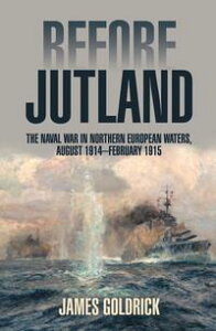 Before JutlandThe Naval War in Northern European Waters, August 1914 February 1915【電子書籍】[ James Goldrick ]