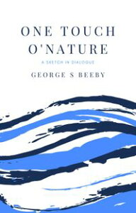 ONE TOUCH O' NATUREA Sketch (In Dialogue)【電子書籍】[ George S Beeby ]